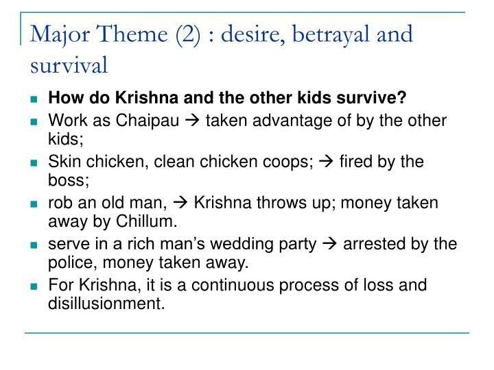 Major Theme (2) : desire, betrayal and survival