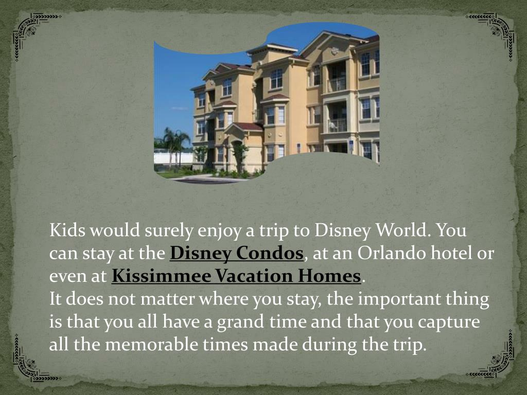 Kids would surely enjoy a trip to Disney World. You can stay at the