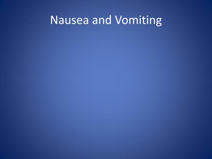 Nausea and Vomiting