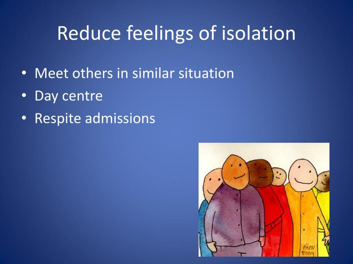Reduce feelings of isolation