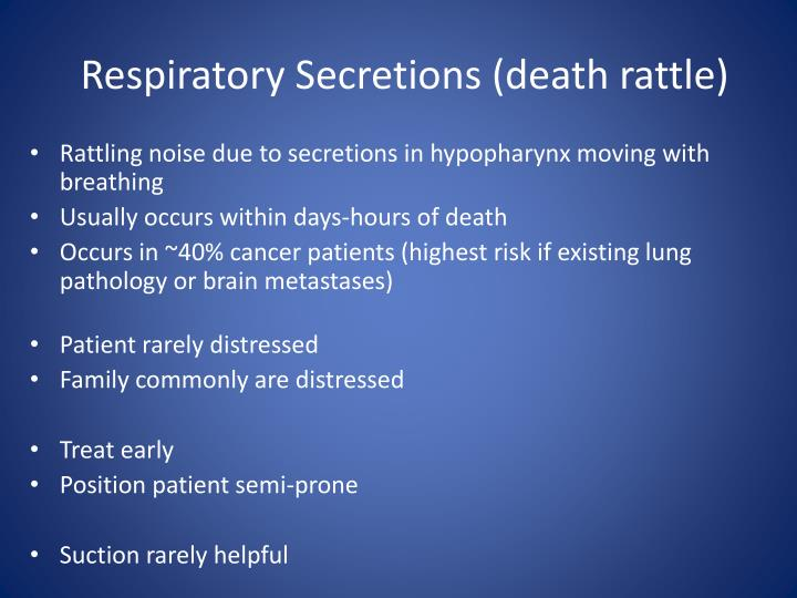 Respiratory Secretions (death rattle)