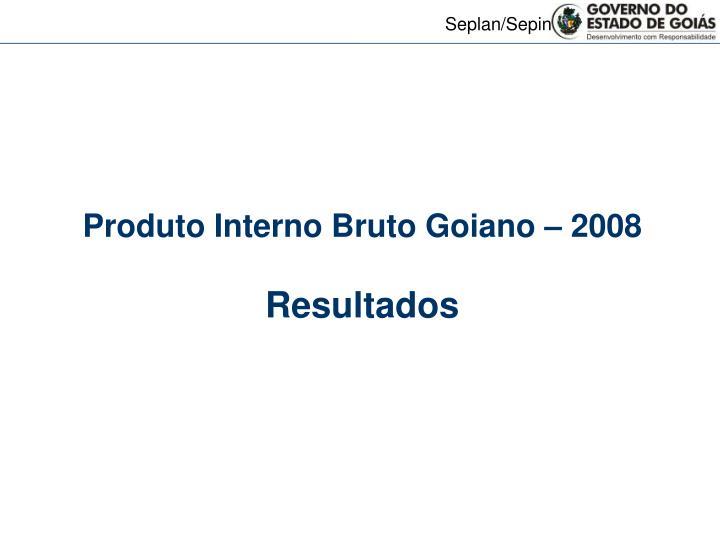 Produto Interno Bruto Goiano – 2008