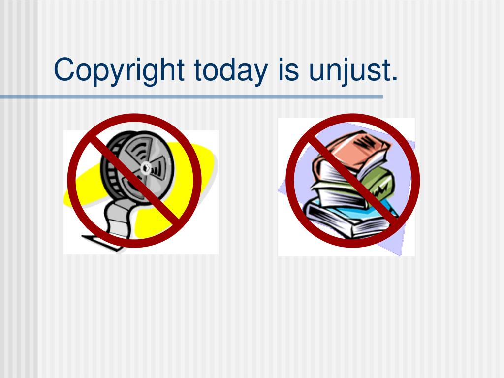 Copyright today is unjust.