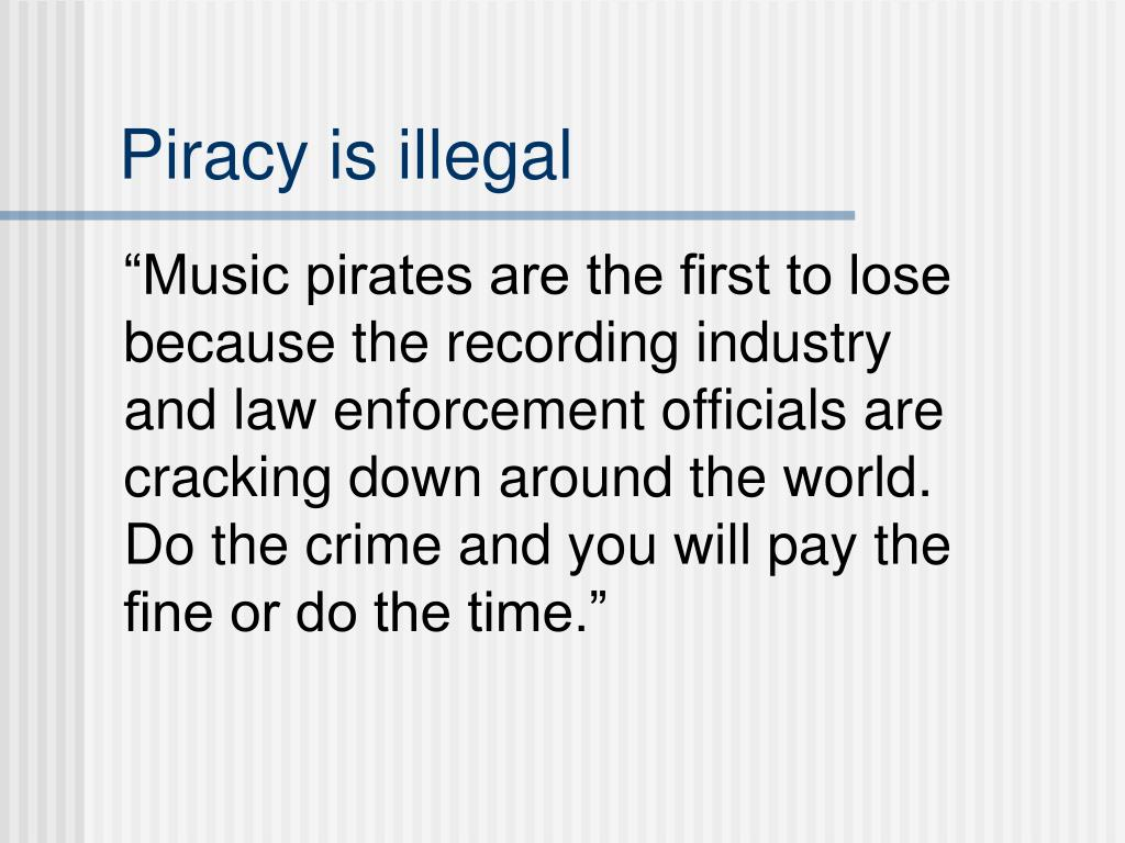 Piracy is illegal