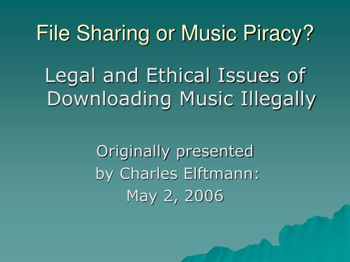 ethical issues with illegaly downloading music For years now people have found ways to take music off the internet and put it onto their own computer, ipod, or blank cd it all started in 1999 with the creation of napster.