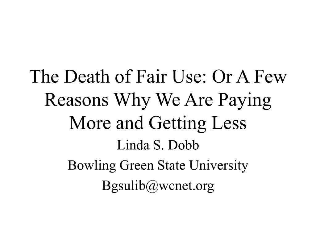 The Death of Fair Use: Or A Few Reasons Why We Are Paying More and Getting Less