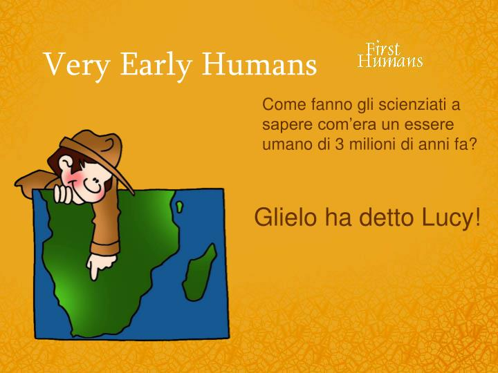 Very Early Humans