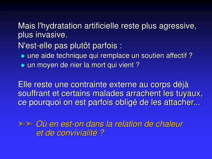 Mais l'hydratation artificielle reste plus agressive, plus invasive.