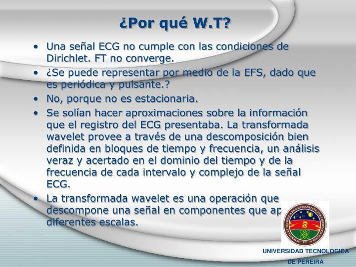 ¿Por qué W.T?