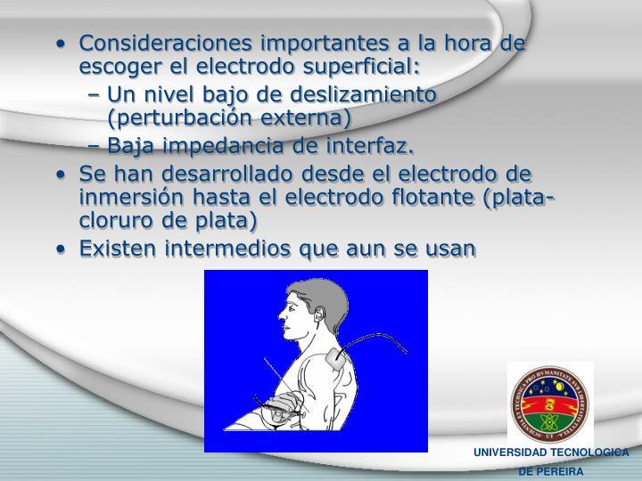 Consideraciones importantes a la hora de escoger el electrodo superficial: