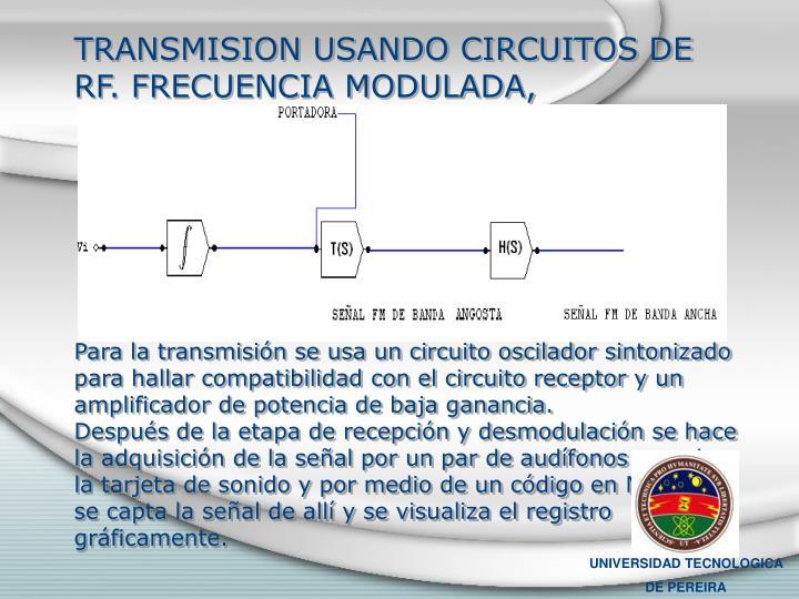 TRANSMISION USANDO CIRCUITOS DE RF. FRECUENCIA MODULADA,