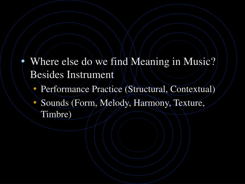 Where else do we find Meaning in Music? Besides Instrument