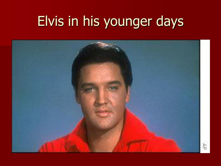 Elvis in his younger days