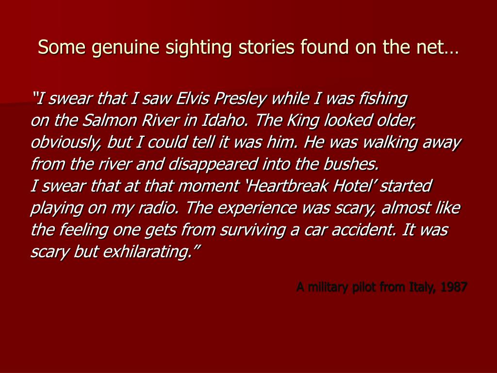 Some genuine sighting stories found on the net…