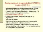 regulatory aspects of nanomaterials com 2008 consumer ngo view