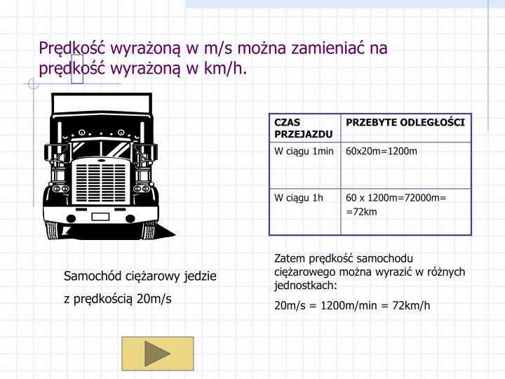 Prędkość wyrażoną w m/s można zamieniać na prędkość wyrażoną w km/h.
