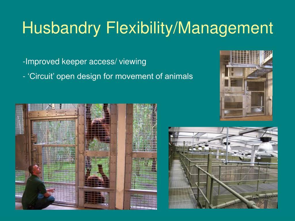 Husbandry Flexibility/Management