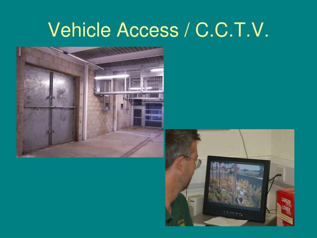 Vehicle Access / C.C.T.V.