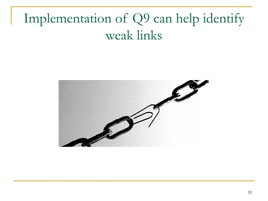 Implementation of Q9 can help identify weak links