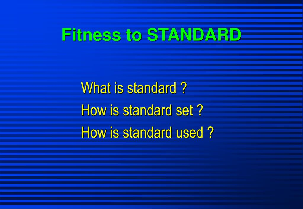 Fitness to STANDARD