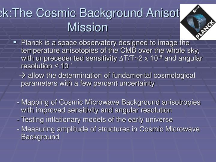 Planck:The Cosmic Background Anisotropy Mission