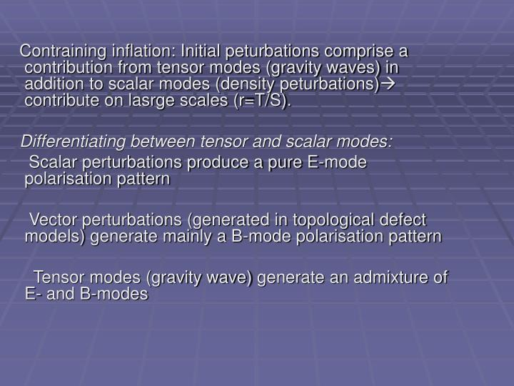 Contraining inflation: Initial peturbations comprise a contribution from tensor modes (gravity waves) in addition to scalar modes (density peturbations)