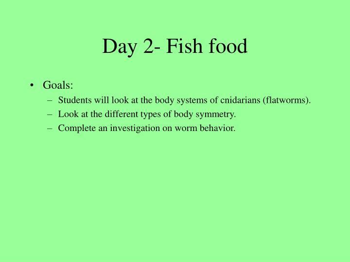 Day 2- Fish food