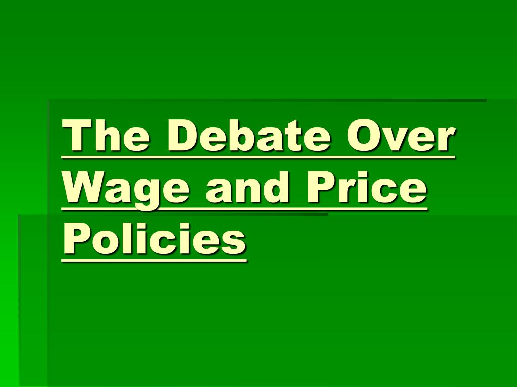 The Debate Over Wage and Price Policies