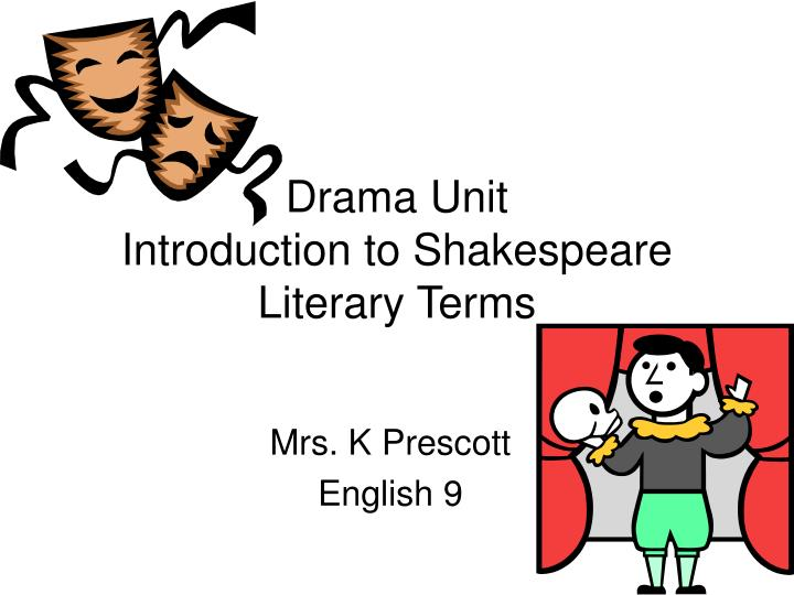 drama literary terms About 13 definitions of key literary terms such as blank verse, hyperbole, iambic pentameter, soliloquy and oxymoron used in this instance for the study of twelfth.