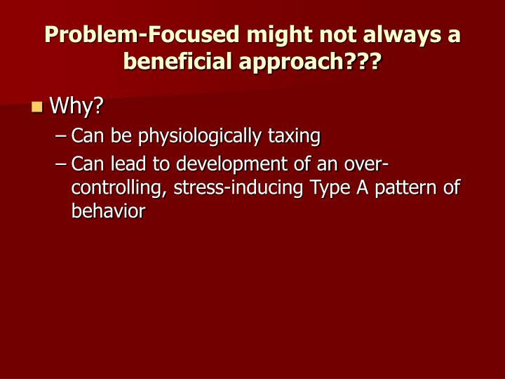 Problem-Focused might not always a beneficial approach???