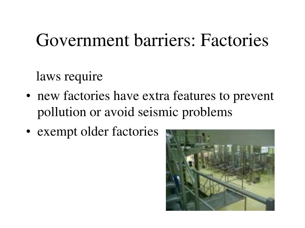 Government barriers: Factories