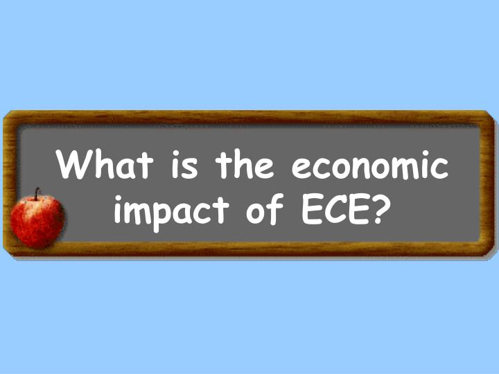 What is the economic impact of ECE?
