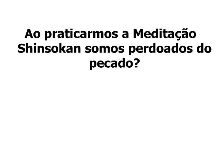 Ao praticarmos a Meditação Shinsokan somos perdoados do pecado?