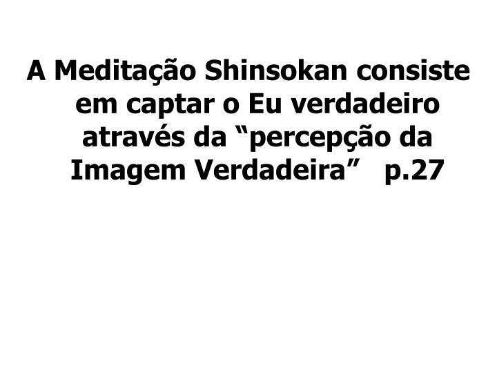 """A Meditação Shinsokan consiste em captar o Eu verdadeiro através da """"percepção da Imagem Verdadeira""""   p.27"""