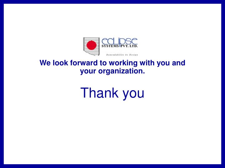 We look forward to working with you and