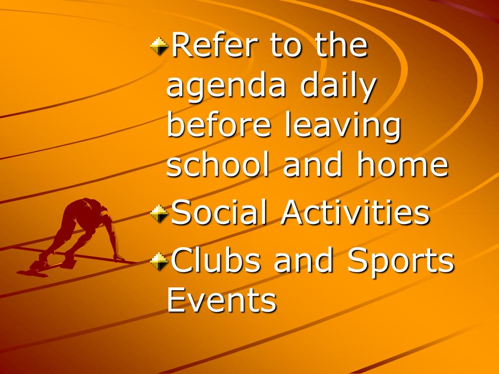 Refer to the agenda daily before leaving school and home
