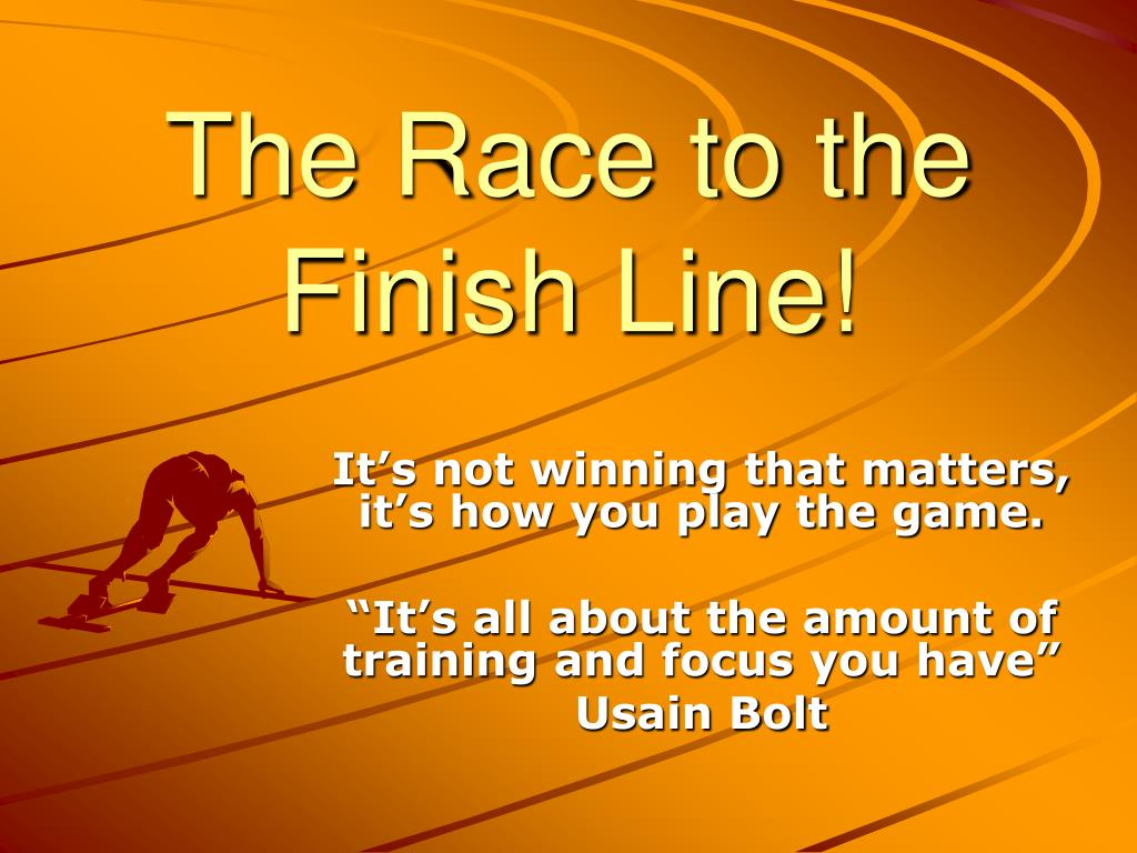The Race to the Finish Line!