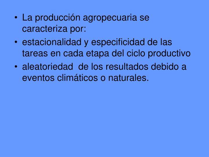 La producción agropecuaria se caracteriza por