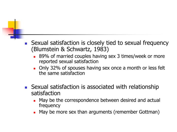 Sexual satisfaction is closely tied to sexual frequency (Blumstein & Schwartz, 1983)