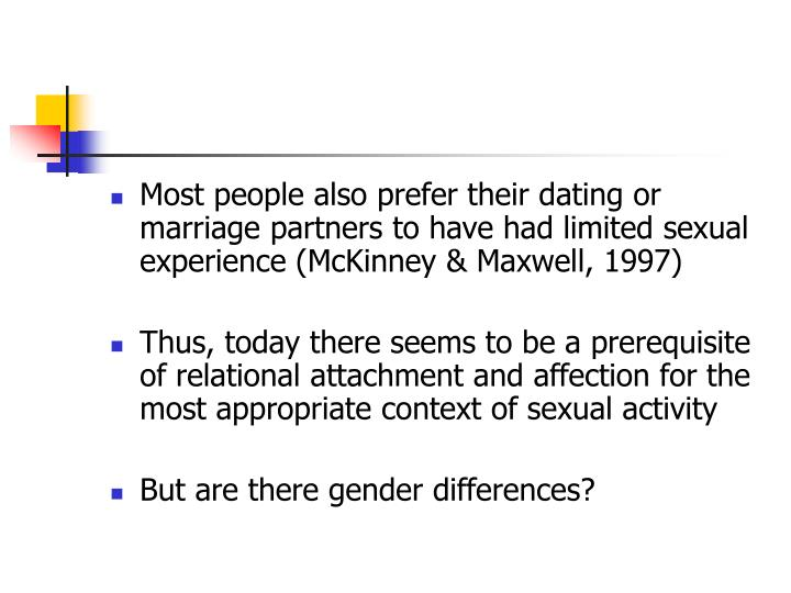Most people also prefer their dating or marriage partners to have had limited sexual experience (McKinney & Maxwell, 1997)