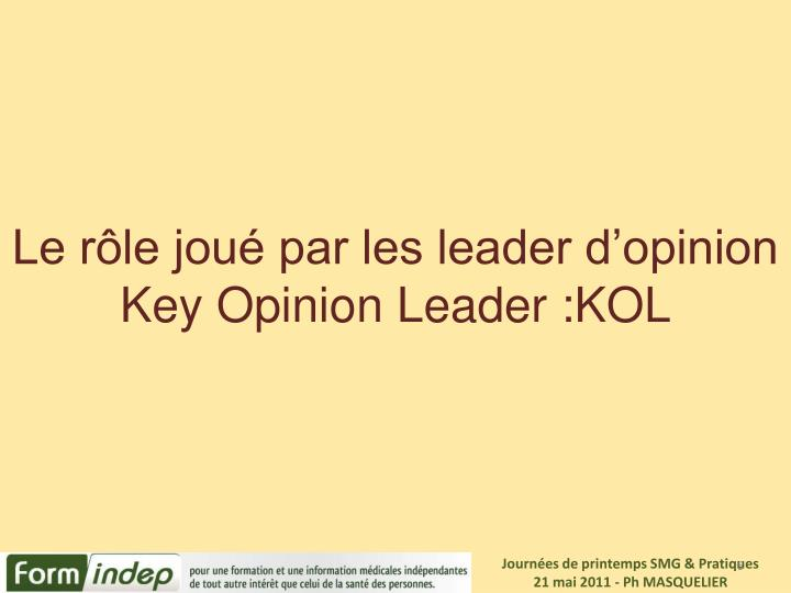 Le rôle joué par les leader d'opinion Key Opinion Leader :KOL