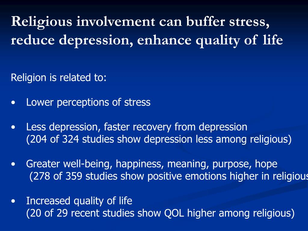 Religious involvement can buffer stress, reduce depression, enhance quality of life