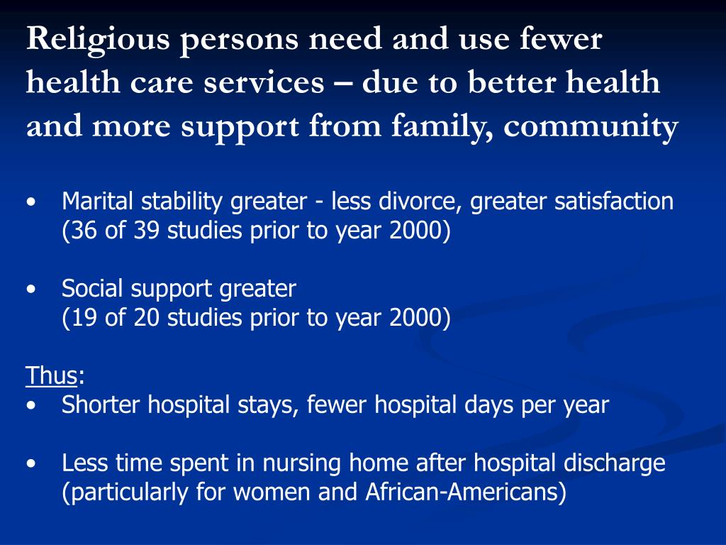 Religious persons need and use fewer health care services – due to better health and more support from family, community