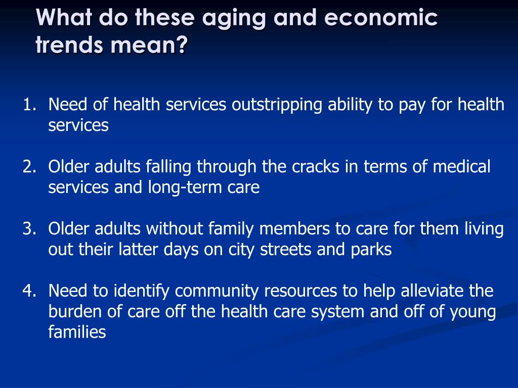 What do these aging and economic trends mean?