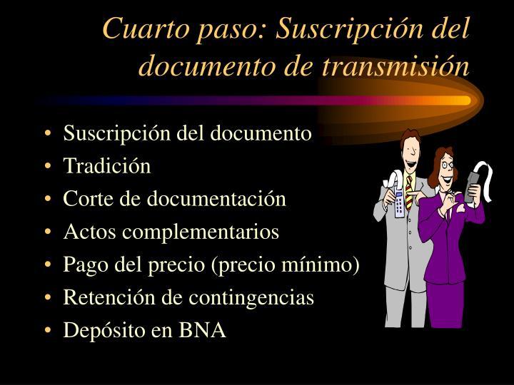 Cuarto paso: Suscripción del documento de transmisión