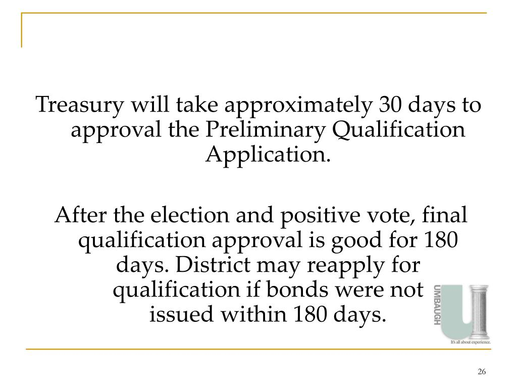 Treasury will take approximately 30 days to approval the Preliminary Qualification Application.