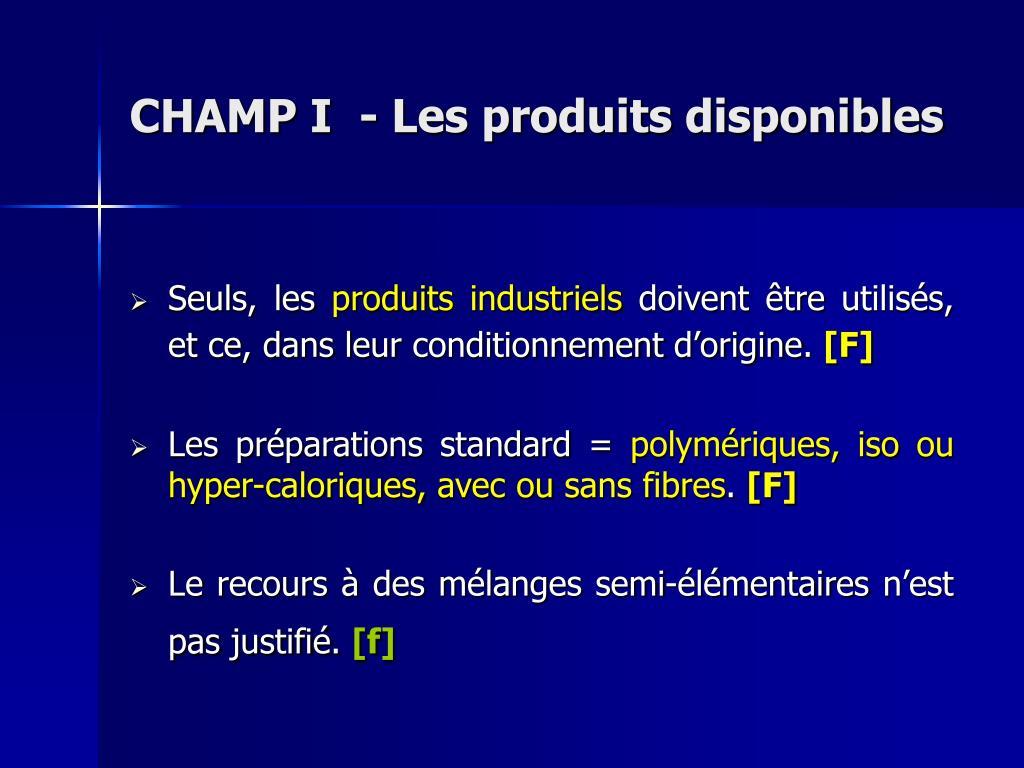 CHAMP I  - Les produits disponibles