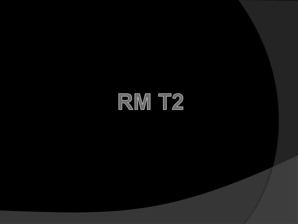 RM T2
