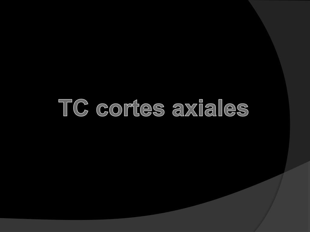 TC cortes axiales