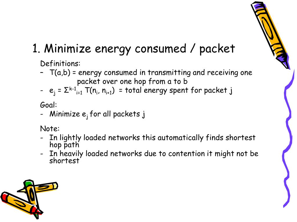 1. Minimize energy consumed / packet